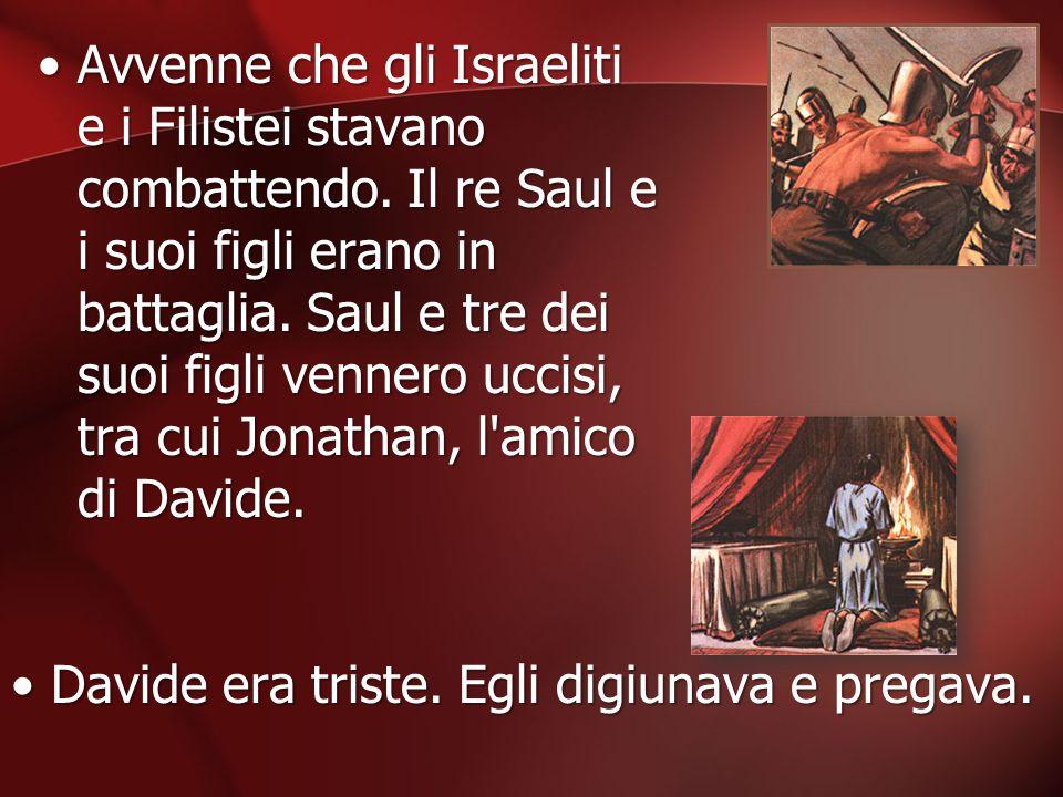 Avvenne che gli Israeliti e i Filistei stavano combattendo