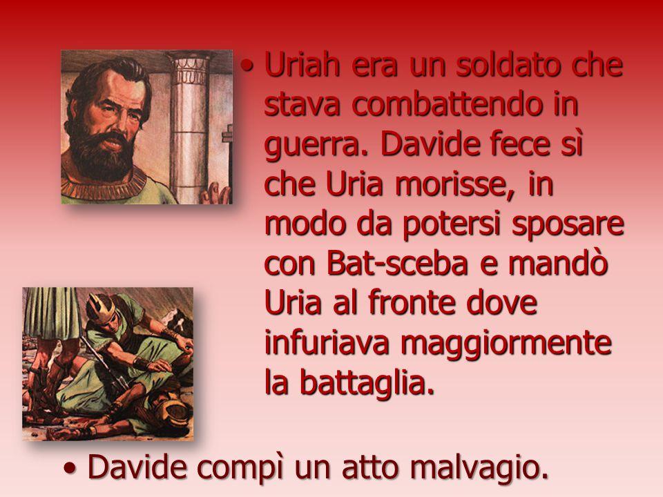 Uriah era un soldato che stava combattendo in guerra