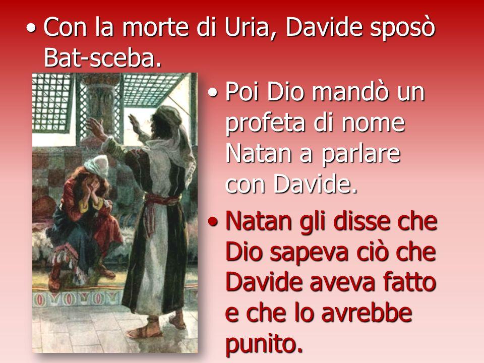 Con la morte di Uria, Davide sposò Bat-sceba.