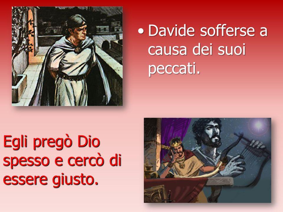 Davide sofferse a causa dei suoi peccati.