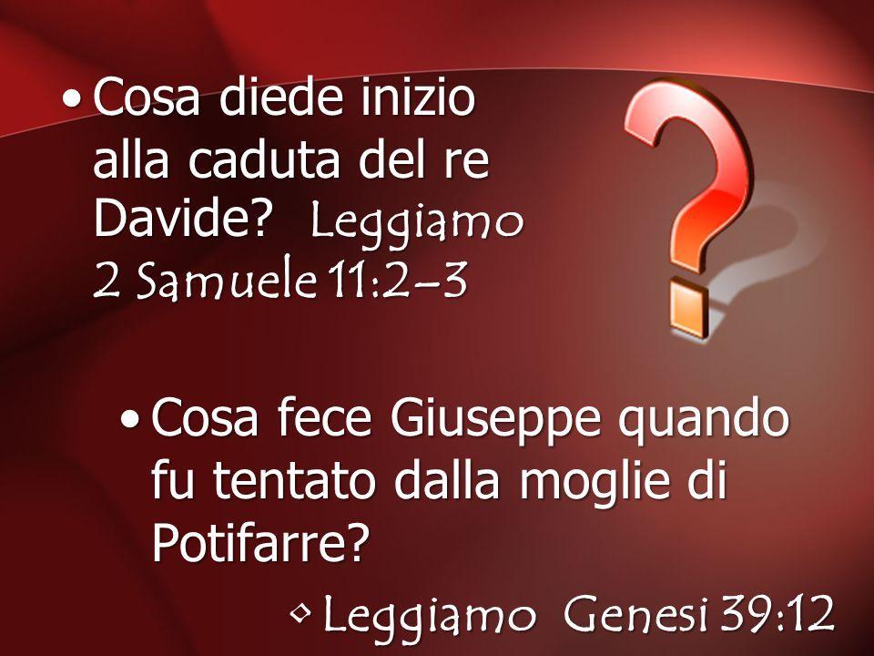 Cosa diede inizio alla caduta del re Davide Leggiamo 2 Samuele 11:2–3