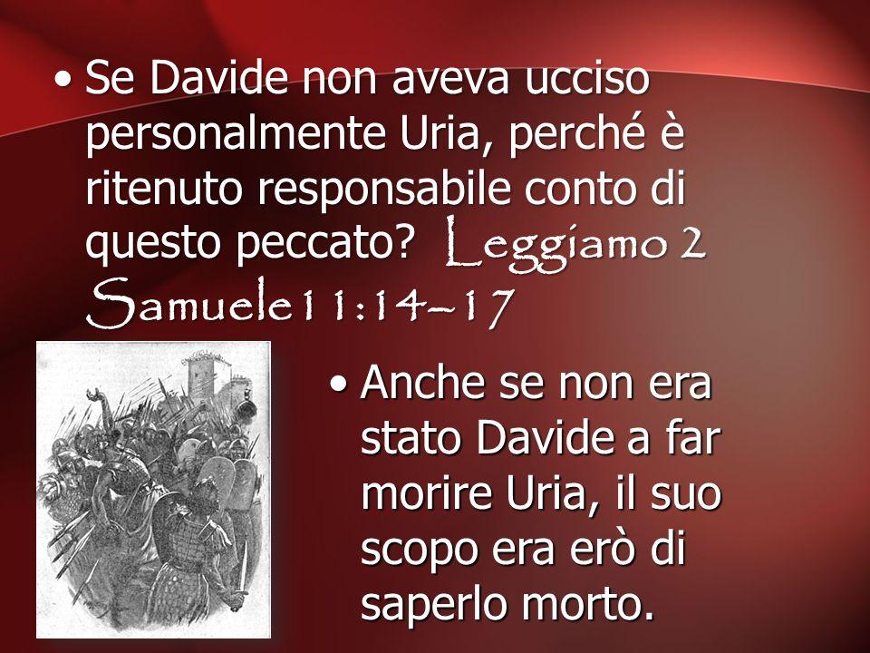 Se Davide non aveva ucciso personalmente Uria, perché è ritenuto responsabile conto di questo peccato Leggiamo 2 Samuele11:14–17