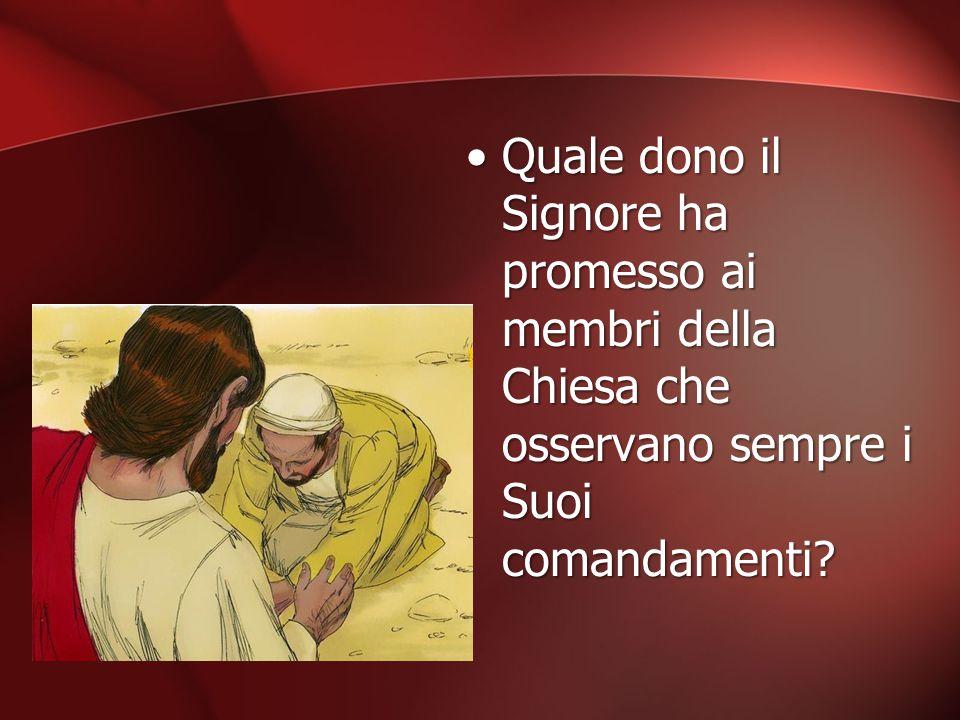 Quale dono il Signore ha promesso ai membri della Chiesa che osservano sempre i Suoi comandamenti