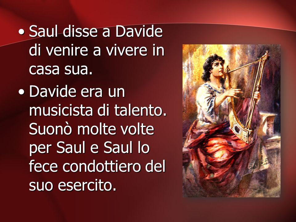 Saul disse a Davide di venire a vivere in casa sua.