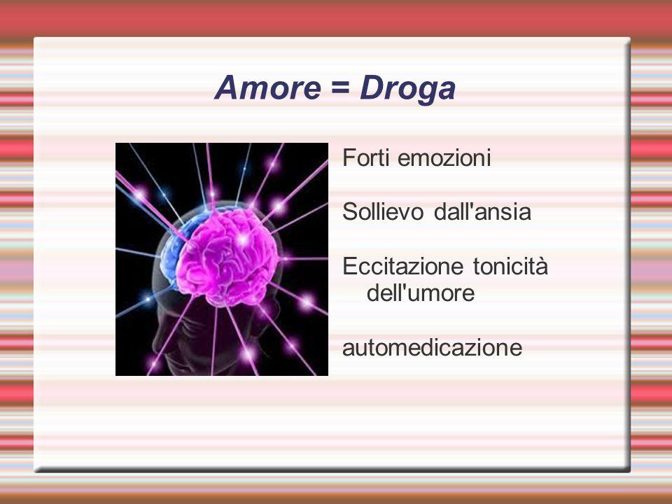 Amore = Droga Forti emozioni Sollievo dall ansia