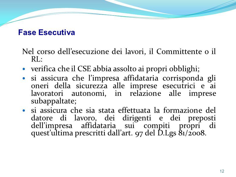 Fase Esecutiva Nel corso dell'esecuzione dei lavori, il Committente o il RL: verifica che il CSE abbia assolto ai propri obblighi;