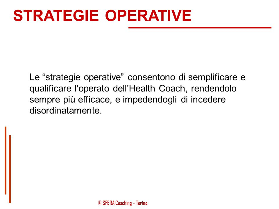 STRATEGIE OPERATIVE Le strategie operative consentono di semplificare e. qualificare l'operato dell'Health Coach, rendendolo.