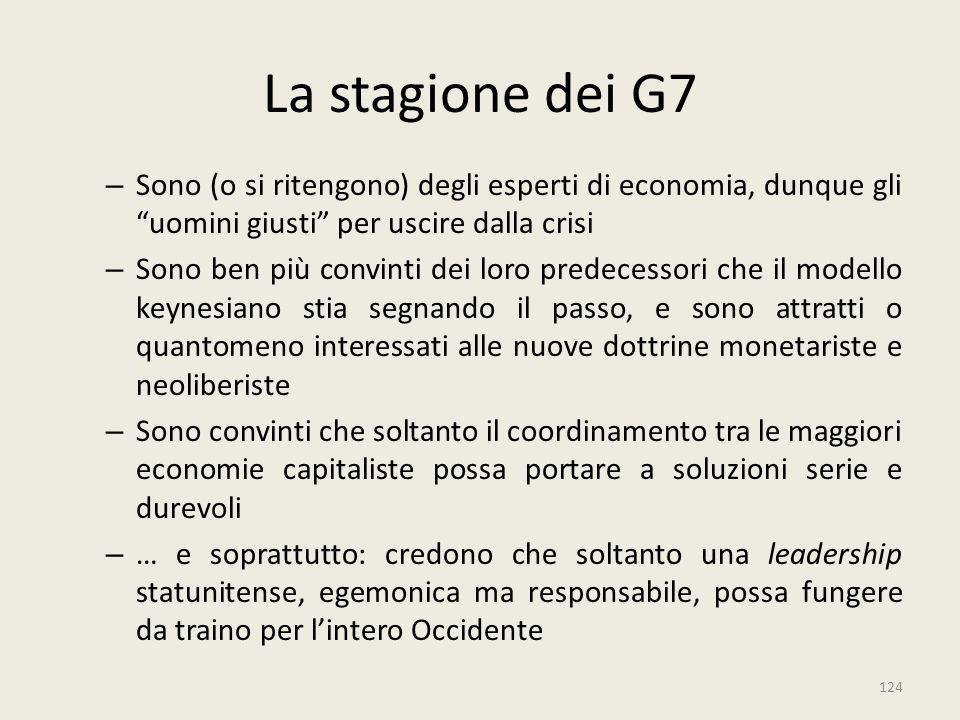 La stagione dei G7 Sono (o si ritengono) degli esperti di economia, dunque gli uomini giusti per uscire dalla crisi.