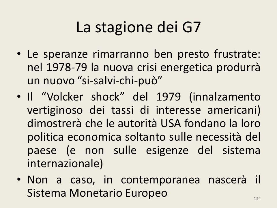 La stagione dei G7 Le speranze rimarranno ben presto frustrate: nel 1978-79 la nuova crisi energetica produrrà un nuovo si-salvi-chi-può