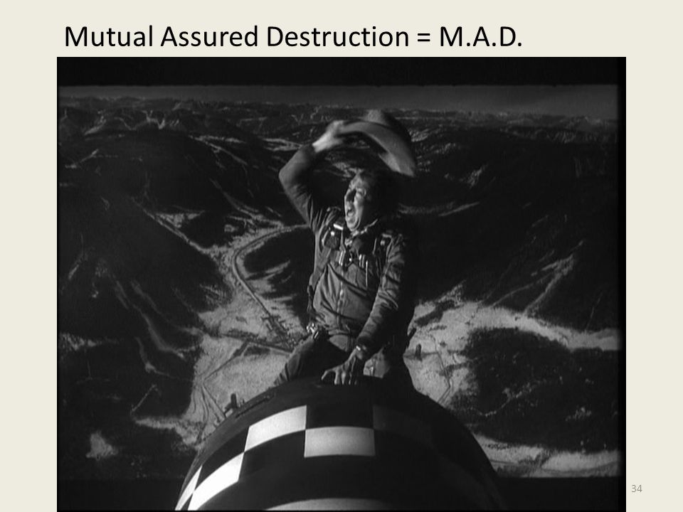 Mutual Assured Destruction = M.A.D.