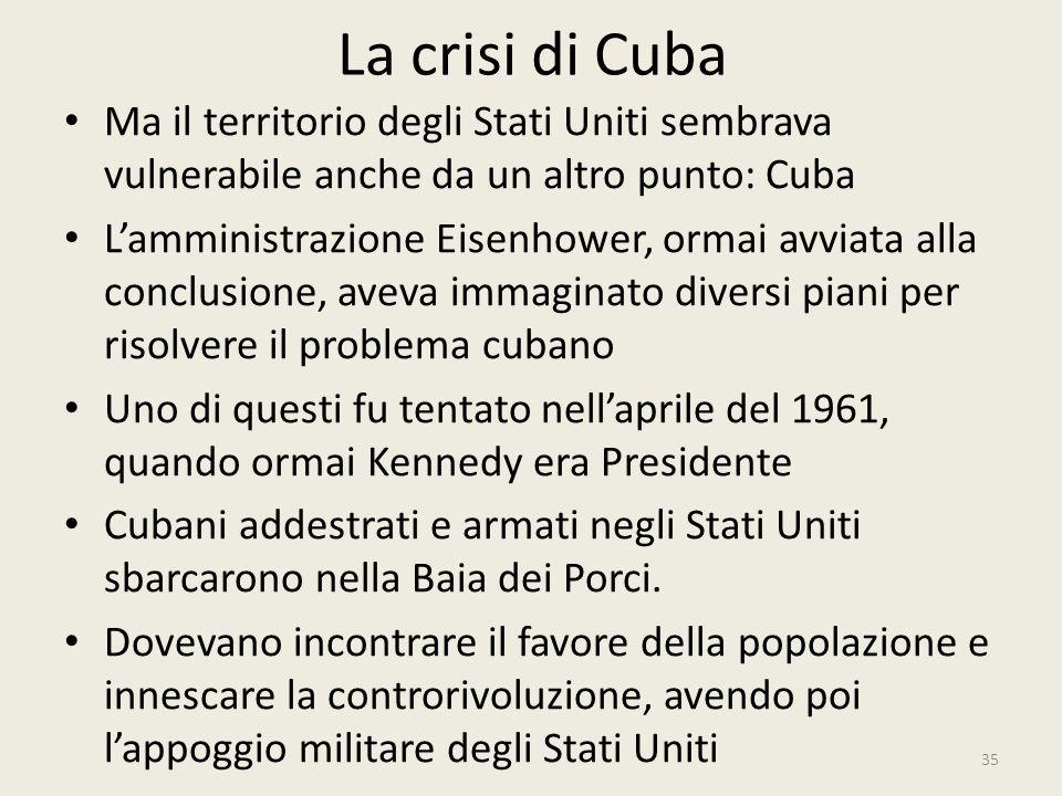 La crisi di Cuba Ma il territorio degli Stati Uniti sembrava vulnerabile anche da un altro punto: Cuba.