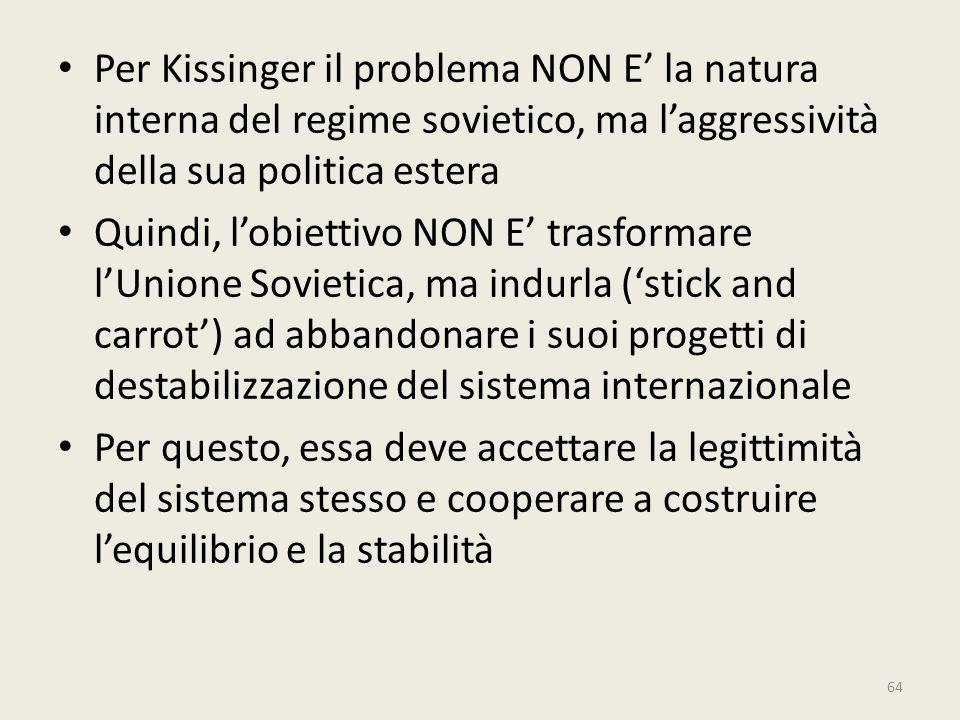 Per Kissinger il problema NON E' la natura interna del regime sovietico, ma l'aggressività della sua politica estera