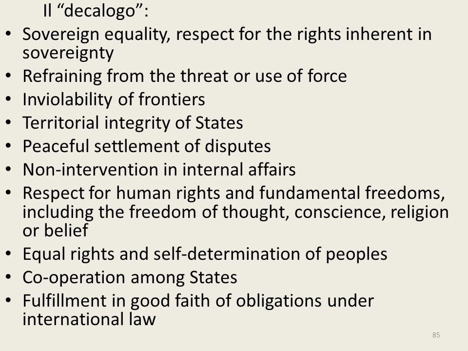Il decalogo : Sovereign equality, respect for the rights inherent in sovereignty. Refraining from the threat or use of force.