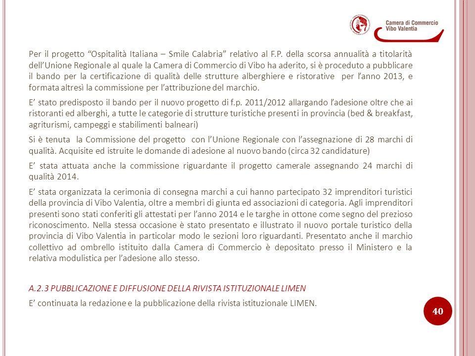 Per il progetto Ospitalità Italiana – Smile Calabria relativo al F.P. della scorsa annualità a titolarità dell'Unione Regionale al quale la Camera di Commercio di Vibo ha aderito, si è proceduto a pubblicare il bando per la certificazione di qualità delle strutture alberghiere e ristorative per l'anno 2013, e formata altresì la commissione per l'attribuzione del marchio.