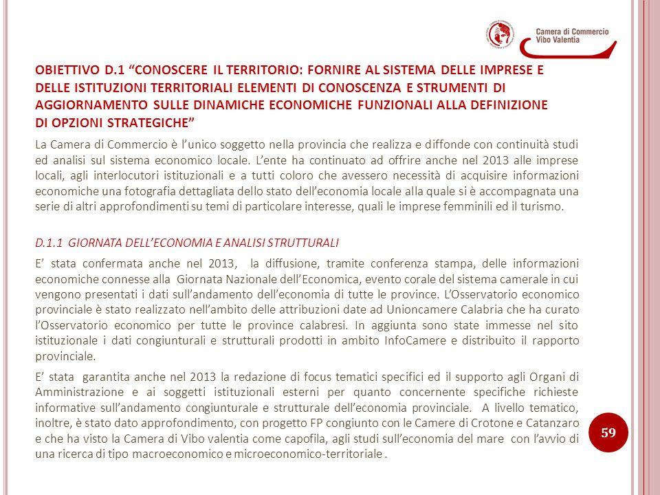OBIETTIVO D.1 CONOSCERE IL TERRITORIO: FORNIRE AL SISTEMA DELLE IMPRESE E DELLE ISTITUZIONI TERRITORIALI ELEMENTI DI CONOSCENZA E STRUMENTI DI AGGIORNAMENTO SULLE DINAMICHE ECONOMICHE FUNZIONALI ALLA DEFINIZIONE DI OPZIONI STRATEGICHE