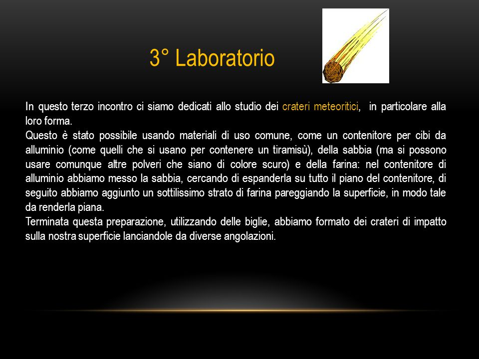 3° Laboratorio In questo terzo incontro ci siamo dedicati allo studio dei crateri meteoritici, in particolare alla loro forma.