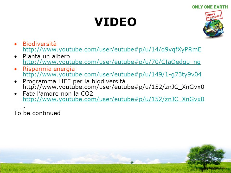 VIDEO Biodiversità http://www.youtube.com/user/eutube#p/u/14/o9vqfXyPRmE. Pianta un albero http://www.youtube.com/user/eutube#p/u/70/CIaOedqu_ng.