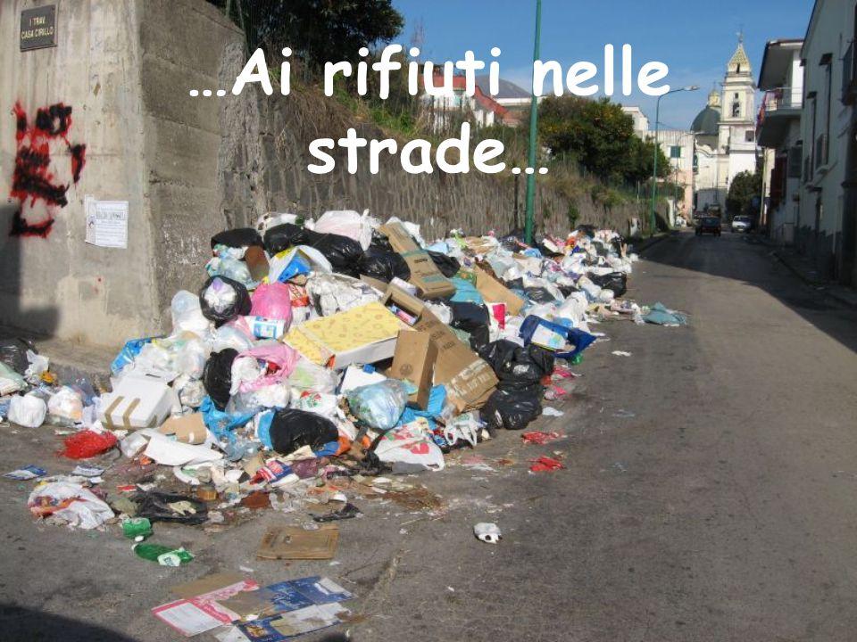 …Ai rifiuti nelle strade…