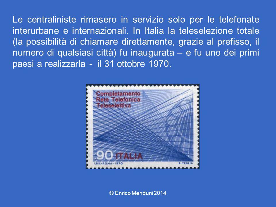 Le centraliniste rimasero in servizio solo per le telefonate interurbane e internazionali. In Italia la teleselezione totale (la possibilità di chiamare direttamente, grazie al prefisso, il numero di qualsiasi città) fu inaugurata – e fu uno dei primi paesi a realizzarla - il 31 ottobre 1970.