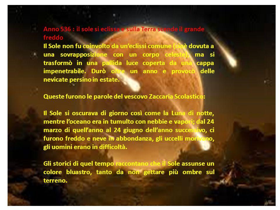 - Anno 536 : il sole si eclissa e sulla Terra scende il grande freddo