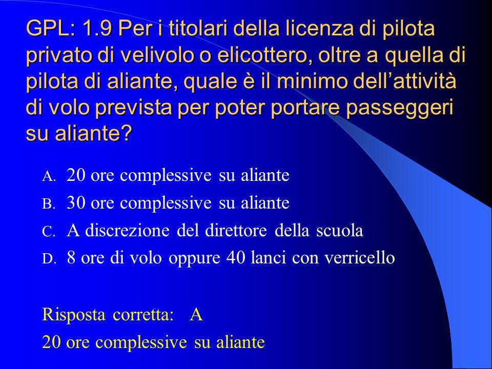GPL: 1.9 Per i titolari della licenza di pilota privato di velivolo o elicottero, oltre a quella di pilota di aliante, quale è il minimo dell'attività di volo prevista per poter portare passeggeri su aliante