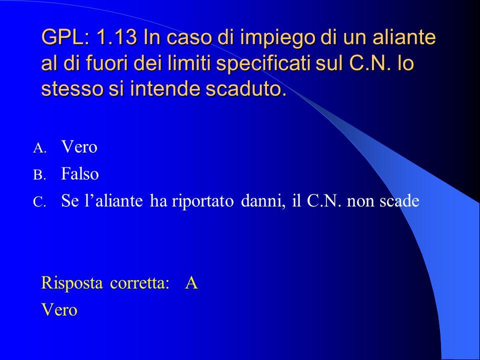 GPL: 1.13 In caso di impiego di un aliante al di fuori dei limiti specificati sul C.N. lo stesso si intende scaduto.