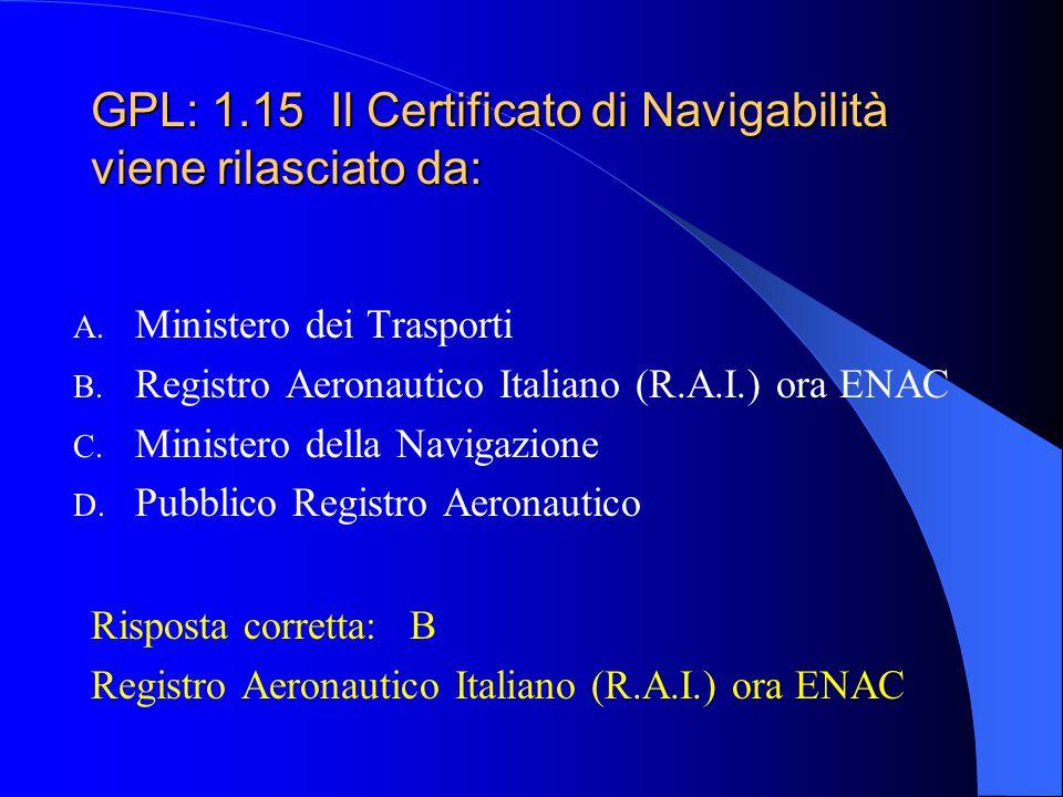 GPL: 1.15 Il Certificato di Navigabilità viene rilasciato da: