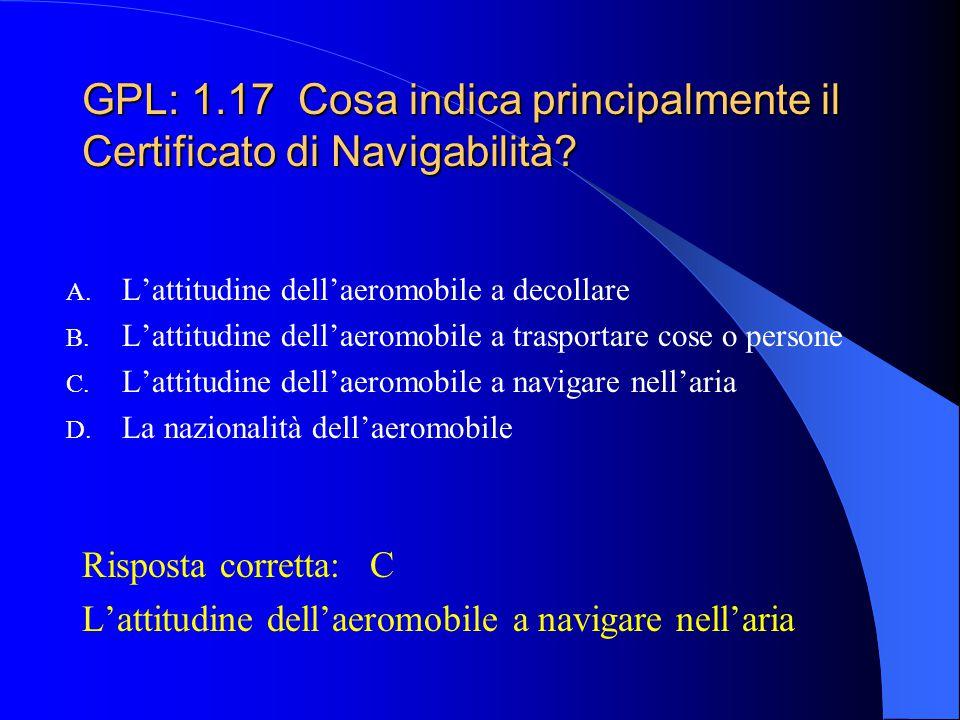 GPL: 1.17 Cosa indica principalmente il Certificato di Navigabilità