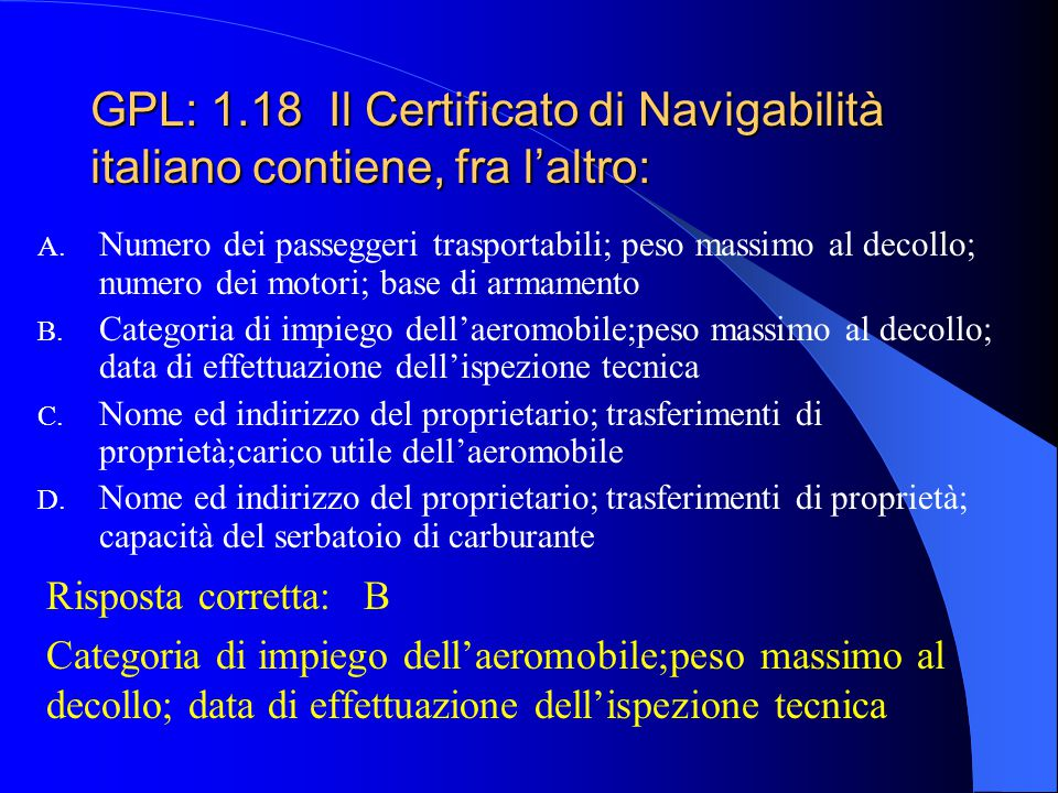 GPL: 1.18 Il Certificato di Navigabilità italiano contiene, fra l'altro: