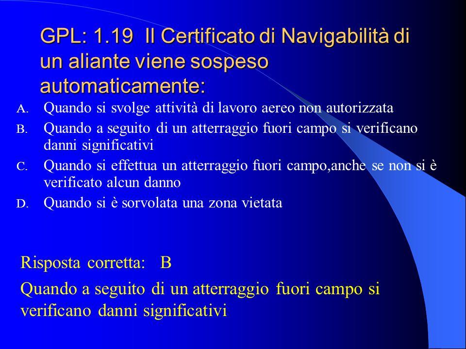 GPL: 1.19 Il Certificato di Navigabilità di un aliante viene sospeso automaticamente: