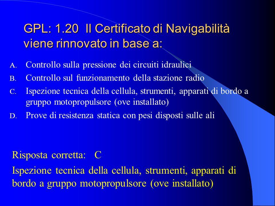 GPL: 1.20 Il Certificato di Navigabilità viene rinnovato in base a: