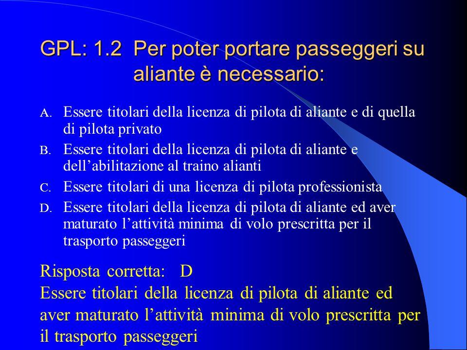 GPL: 1.2 Per poter portare passeggeri su aliante è necessario: