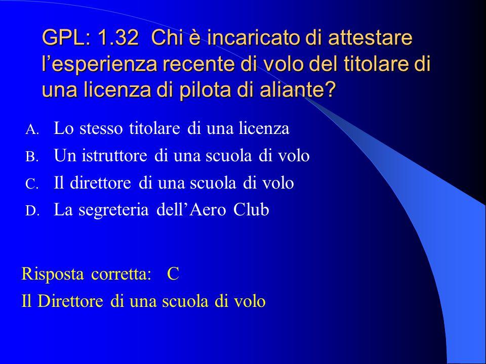 GPL: 1.32 Chi è incaricato di attestare l'esperienza recente di volo del titolare di una licenza di pilota di aliante