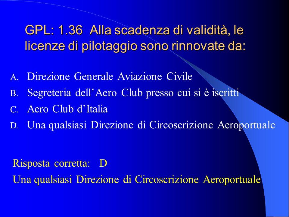 GPL: 1.36 Alla scadenza di validità, le licenze di pilotaggio sono rinnovate da: