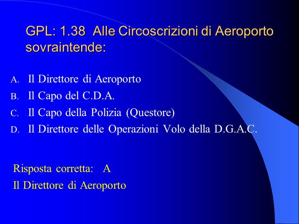 GPL: 1.38 Alle Circoscrizioni di Aeroporto sovraintende: