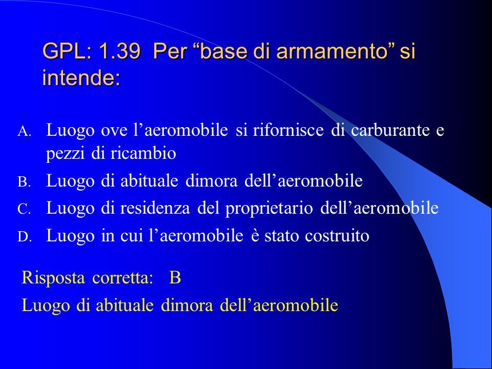 GPL: 1.39 Per base di armamento si intende: