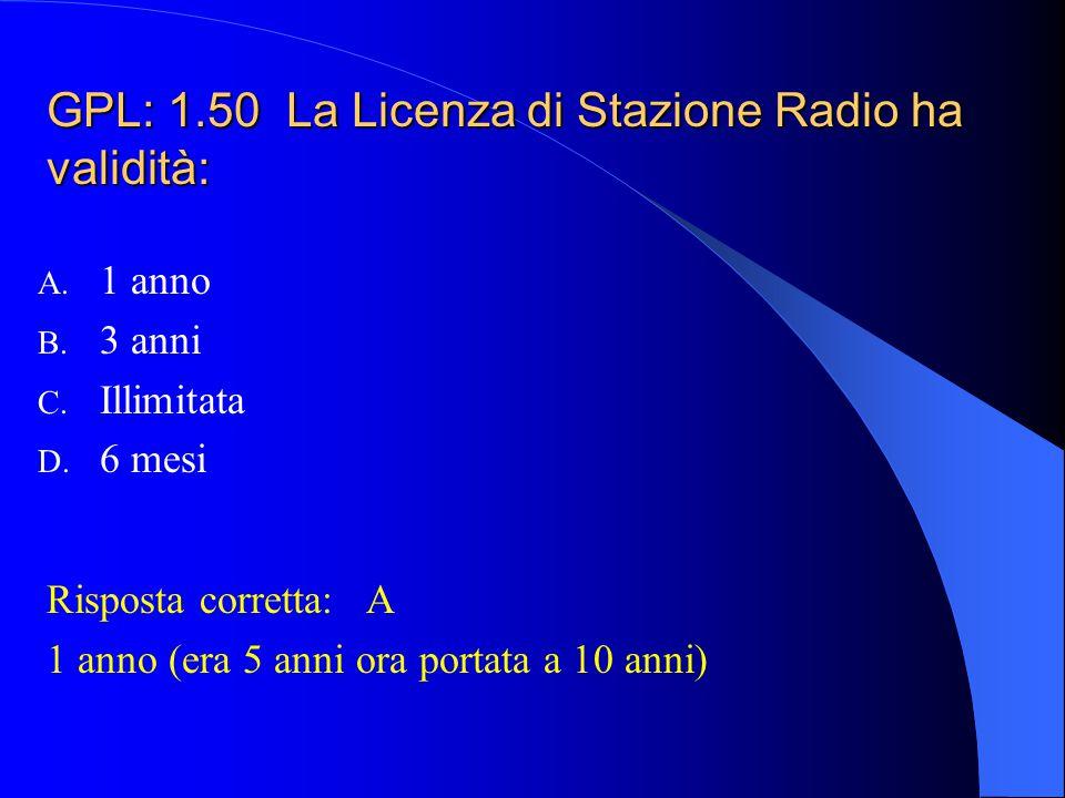 GPL: 1.50 La Licenza di Stazione Radio ha validità: