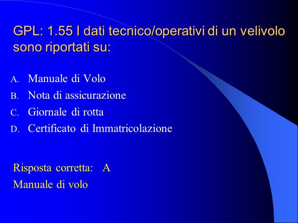 GPL: 1.55 I dati tecnico/operativi di un velivolo sono riportati su: