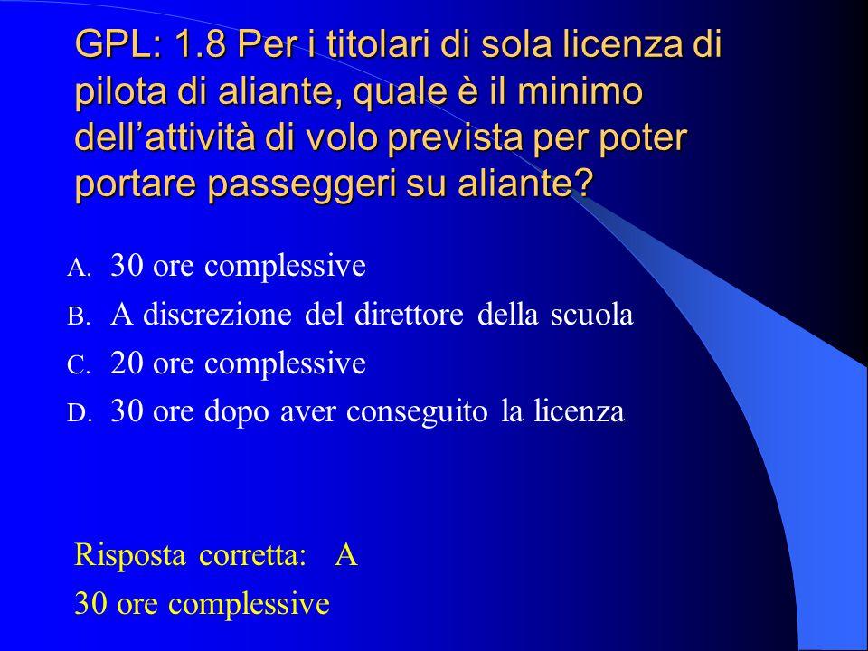 GPL: 1.8 Per i titolari di sola licenza di pilota di aliante, quale è il minimo dell'attività di volo prevista per poter portare passeggeri su aliante