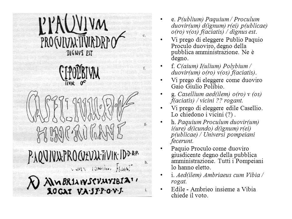 e. P(ublium) Paquium / Proculum duovir(um) d(ignum) r(ei) p(ublicae) o(ro) v(os) f(aciatis) / dignus est.