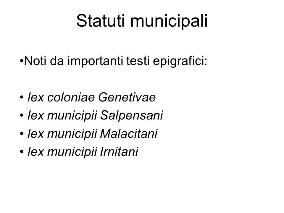 Statuti municipali Noti da importanti testi epigrafici: