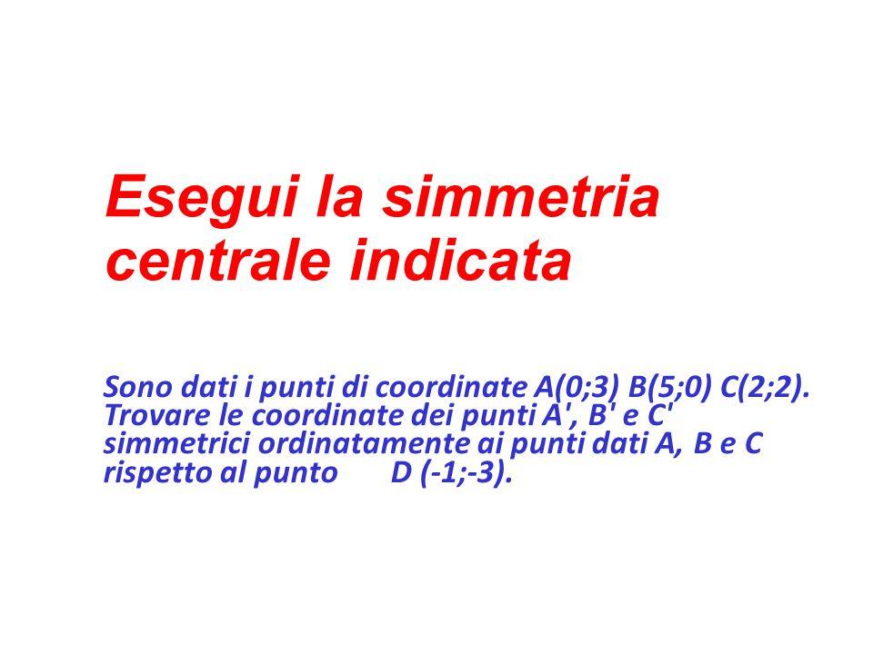 Esegui la simmetria centrale indicata