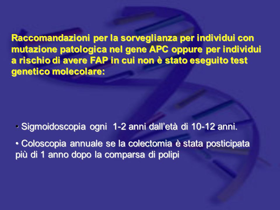 Raccomandazioni per la sorveglianza per individui con mutazione patologica nel gene APC oppure per individui a rischio di avere FAP in cui non è stato eseguito test genetico molecolare:
