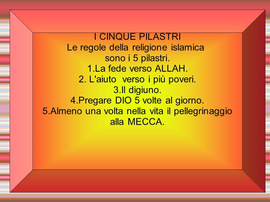Le regole della religione islamica sono i 5 pilastri.