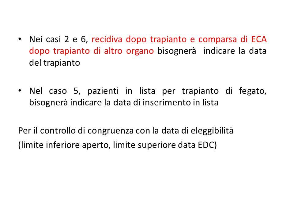Nei casi 2 e 6, recidiva dopo trapianto e comparsa di ECA dopo trapianto di altro organo bisognerà indicare la data del trapianto