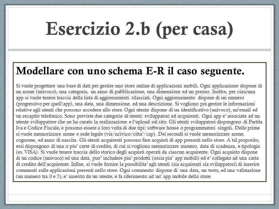Esercizio 2.b (per casa) Modellare con uno schema E-R il caso seguente.