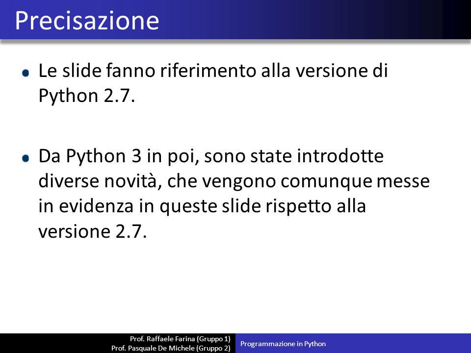 Precisazione Le slide fanno riferimento alla versione di Python 2.7.