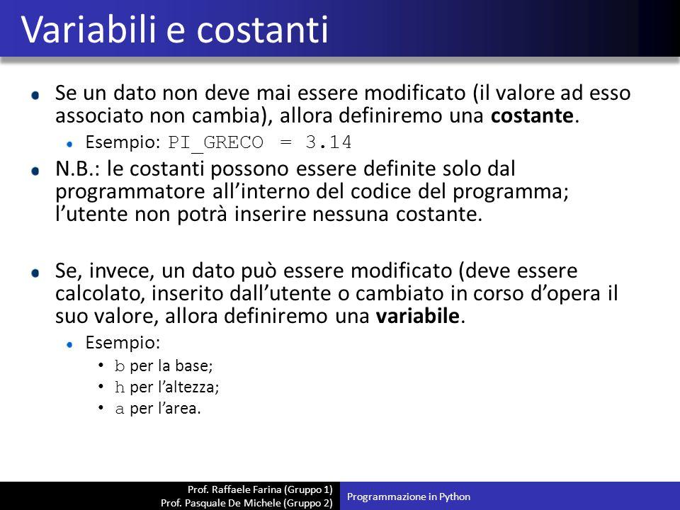 Variabili e costanti Se un dato non deve mai essere modificato (il valore ad esso associato non cambia), allora definiremo una costante.
