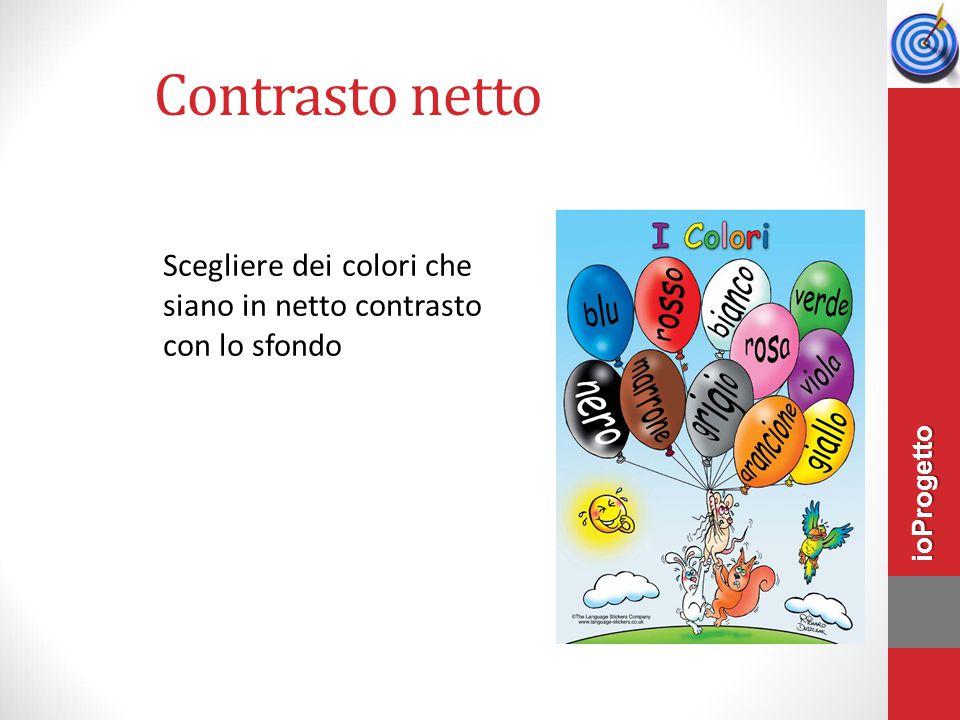 Contrasto netto Scegliere dei colori che siano in netto contrasto con lo sfondo ioProgetto