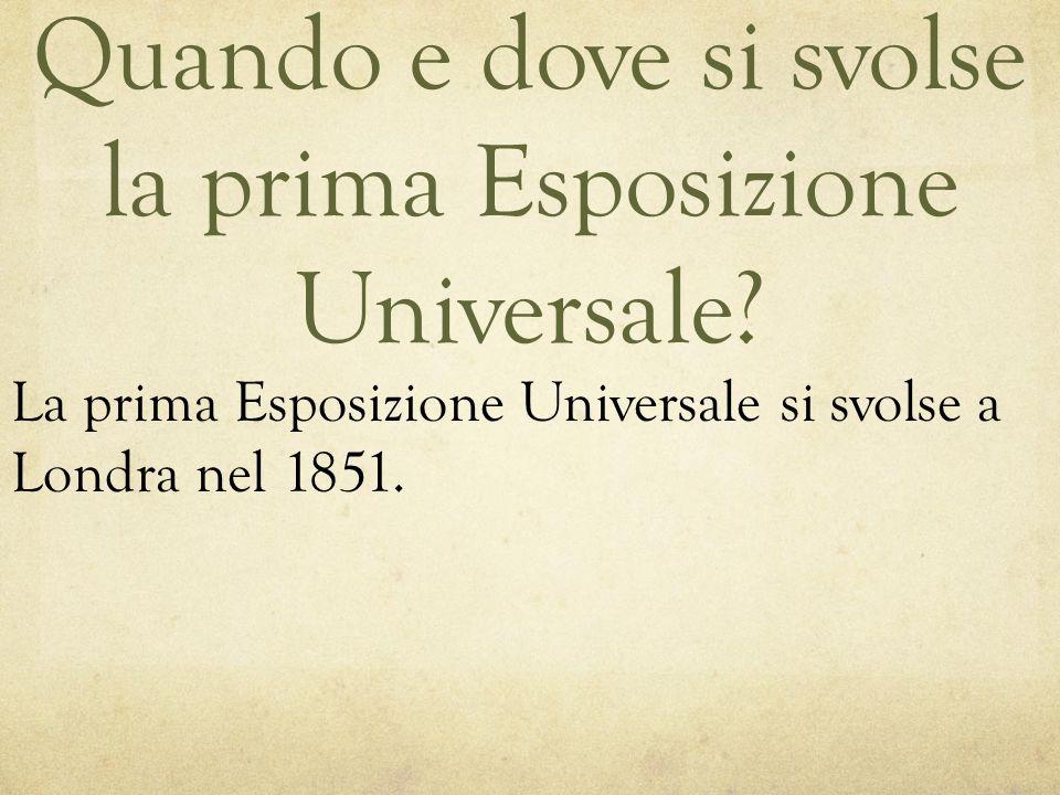 Quando e dove si svolse la prima Esposizione Universale